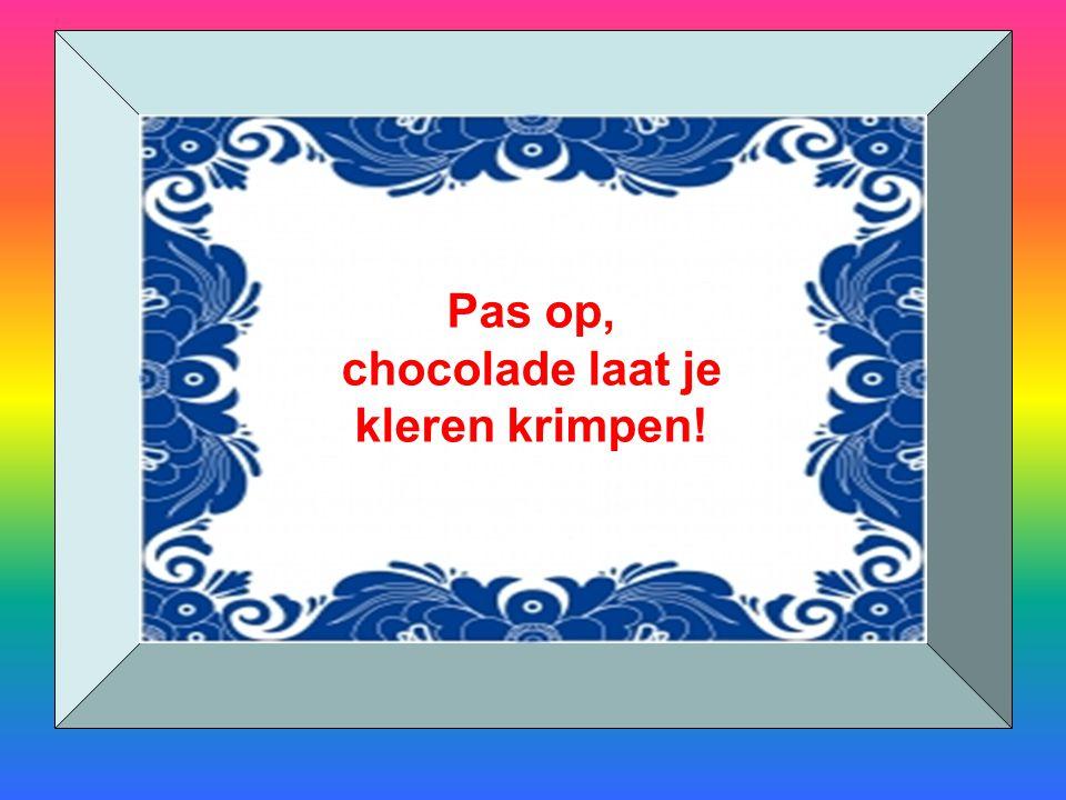 Pas op, chocolade laat je kleren krimpen!