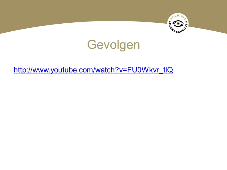 Gevolgen http://www.youtube.com/watch v=FU0Wkvr_tlQ