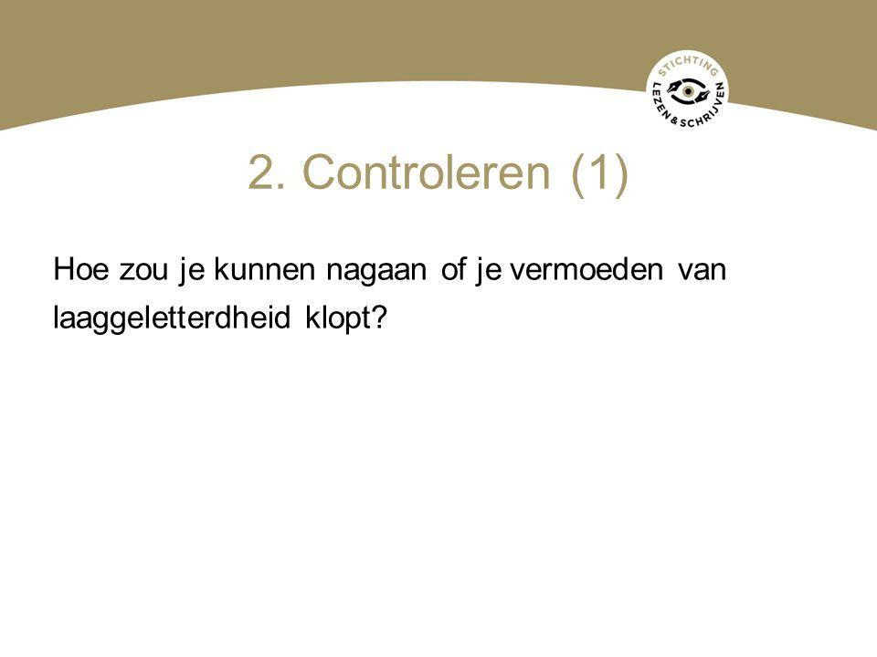 2. Controleren (1) Hoe zou je kunnen nagaan of je vermoeden van laaggeletterdheid klopt