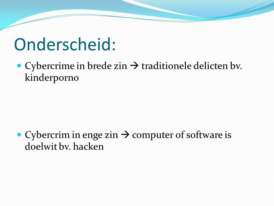 Onderscheid: Cybercrime in brede zin  traditionele delicten bv.