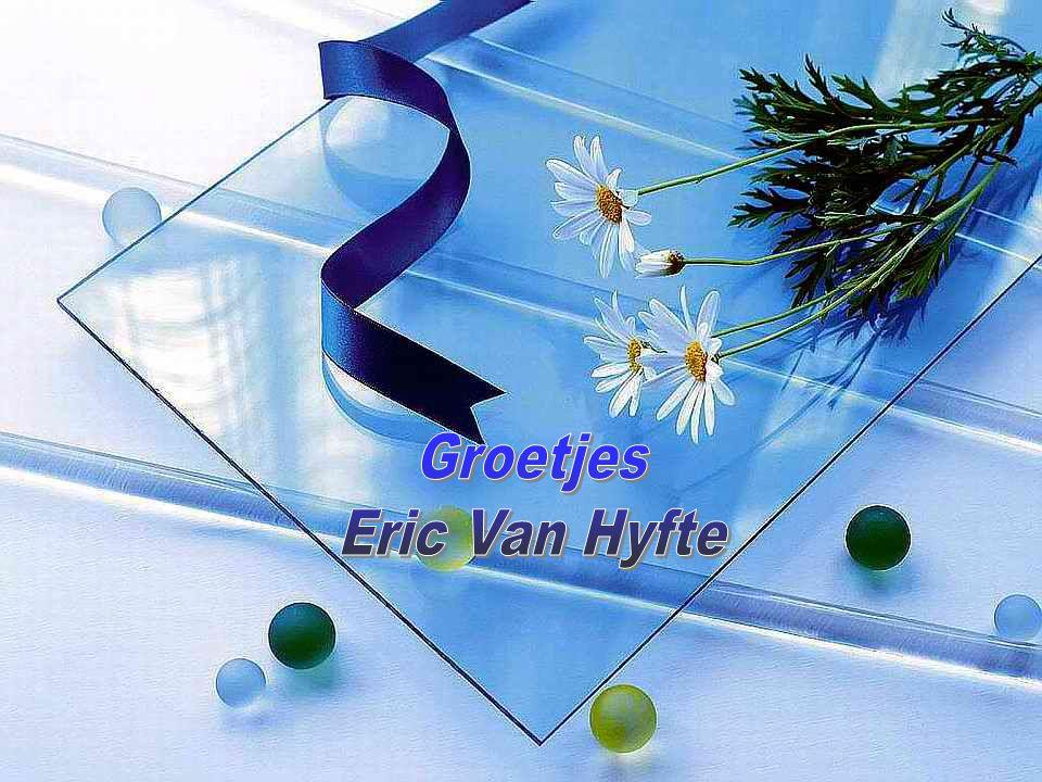 Groetjes Eric Van Hyfte