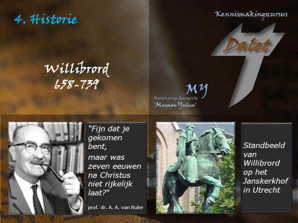 4. Historie Willibrord 658-739 Fijn dat je gekomen bent,