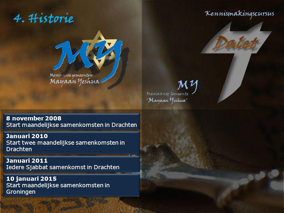 4. Historie 8 november 2008. Start maandelijkse samenkomsten in Drachten. Januari 2010. Start twee maandelijkse samenkomsten in Drachten.