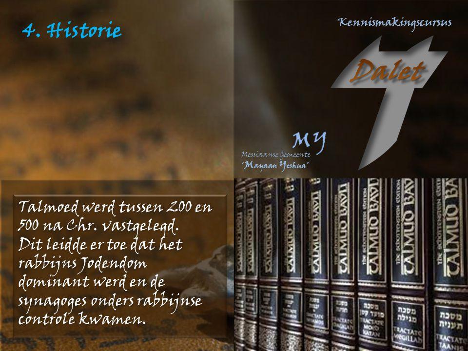 4. Historie Talmoed werd tussen 200 en 500 na Chr. vastgelegd.