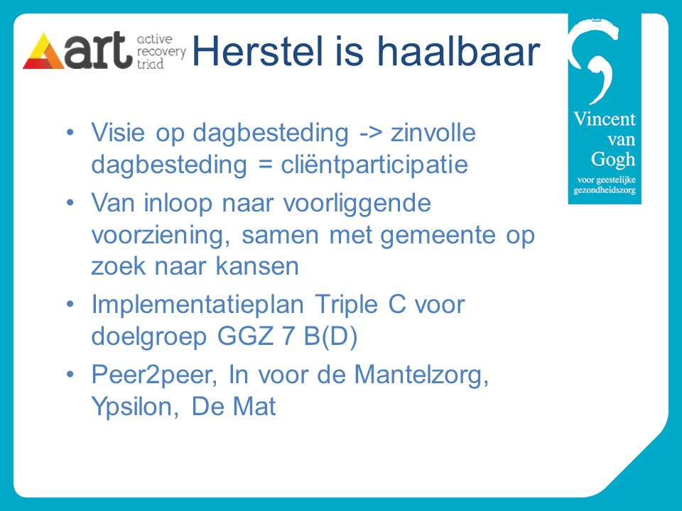 Herstel is haalbaar Visie op dagbesteding -> zinvolle dagbesteding = cliëntparticipatie.
