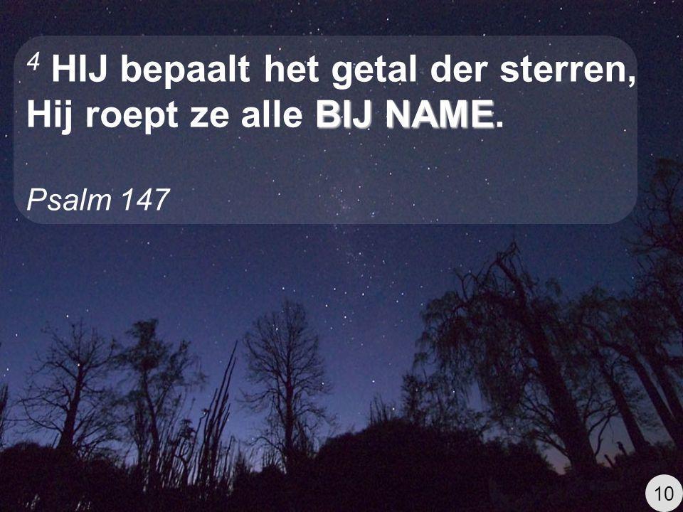 4 HIJ bepaalt het getal der sterren, Hij roept ze alle BIJ NAME.