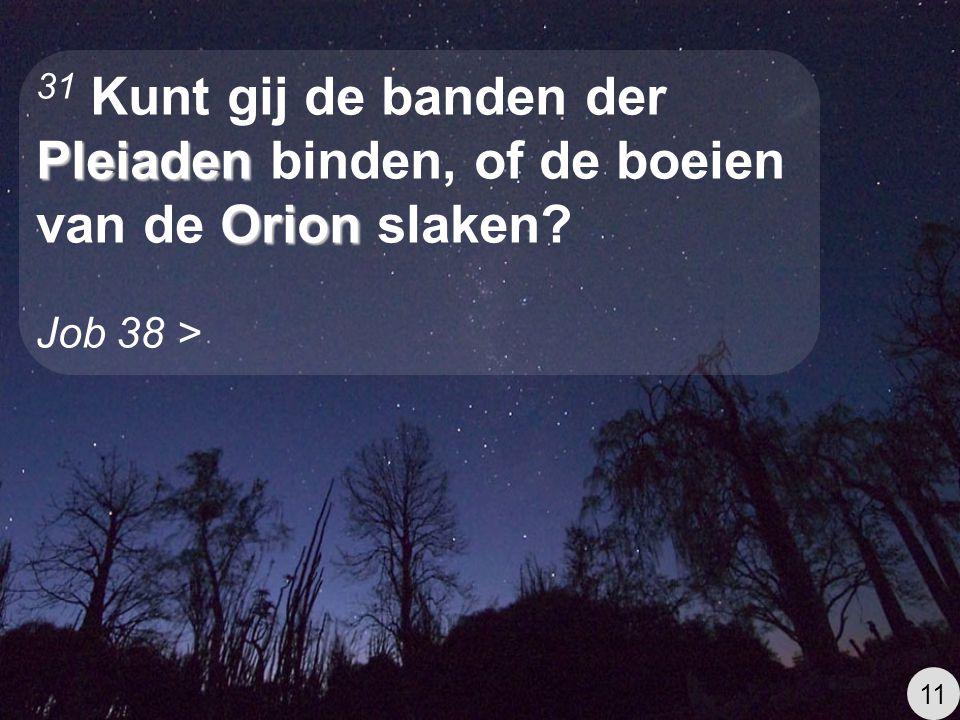 31 Kunt gij de banden der Pleiaden binden, of de boeien van de Orion slaken