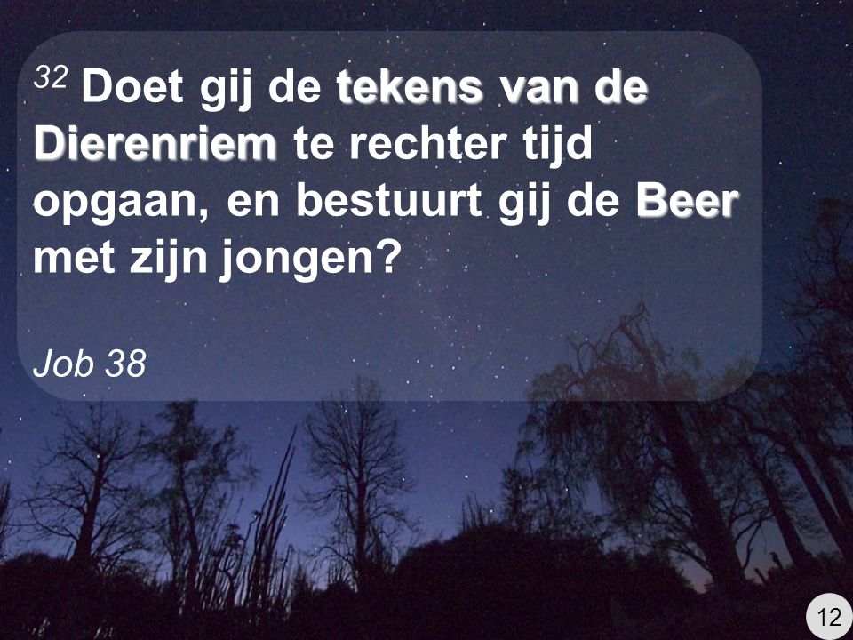 32 Doet gij de tekens van de Dierenriem te rechter tijd opgaan, en bestuurt gij de Beer met zijn jongen