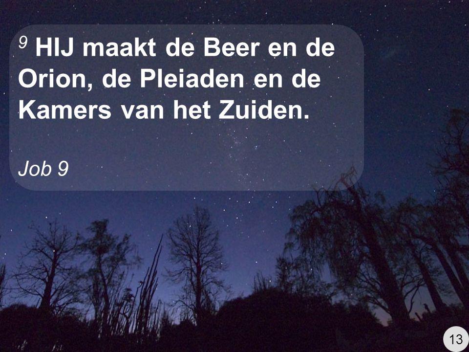 9 HIJ maakt de Beer en de Orion, de Pleiaden en de Kamers van het Zuiden.