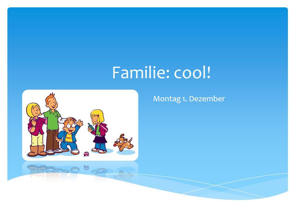 Familie: cool! Montag 1. Dezember