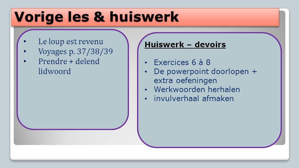 Vorige les & huiswerk Le loup est revenu Voyages p. 37/38/39