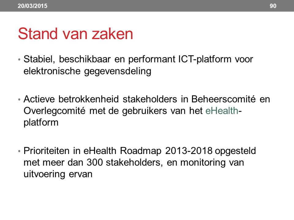 20/03/2015 Stand van zaken. Stabiel, beschikbaar en performant ICT-platform voor elektronische gegevensdeling.