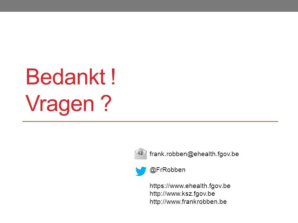 Bedankt ! Vragen frank.robben@ehealth.fgov.be @FrRobben