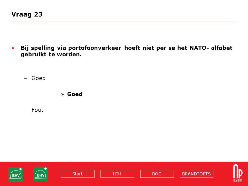 Vraag 23 Bij spelling via portofoonverkeer hoeft niet per se het NATO- alfabet gebruikt te worden. Goed.