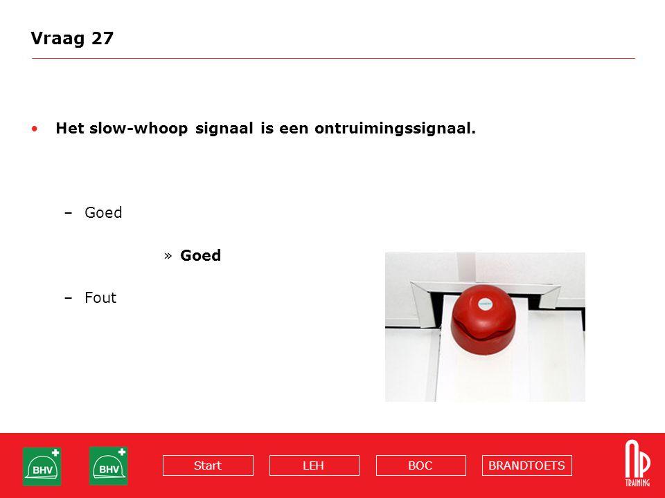 Vraag 27 Het slow-whoop signaal is een ontruimingssignaal. Goed Fout
