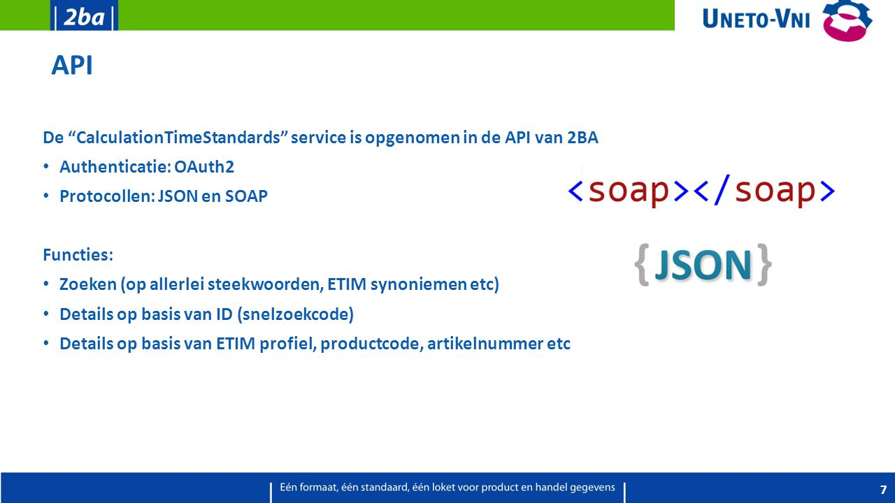 API De CalculationTimeStandards service is opgenomen in de API van 2BA. Authenticatie: OAuth2. Protocollen: JSON en SOAP.