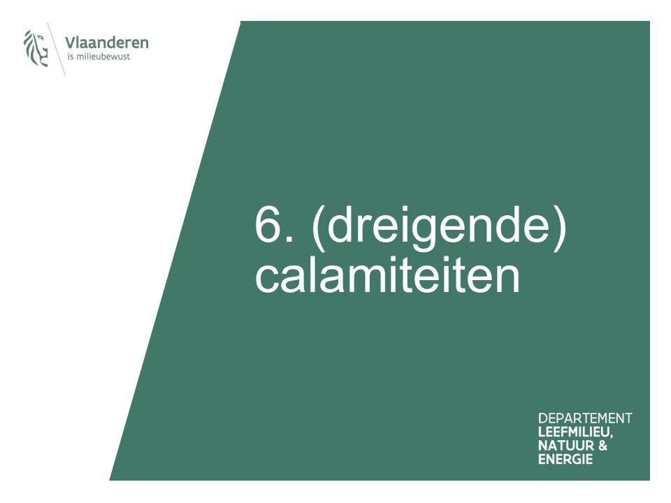 6. (dreigende) calamiteiten