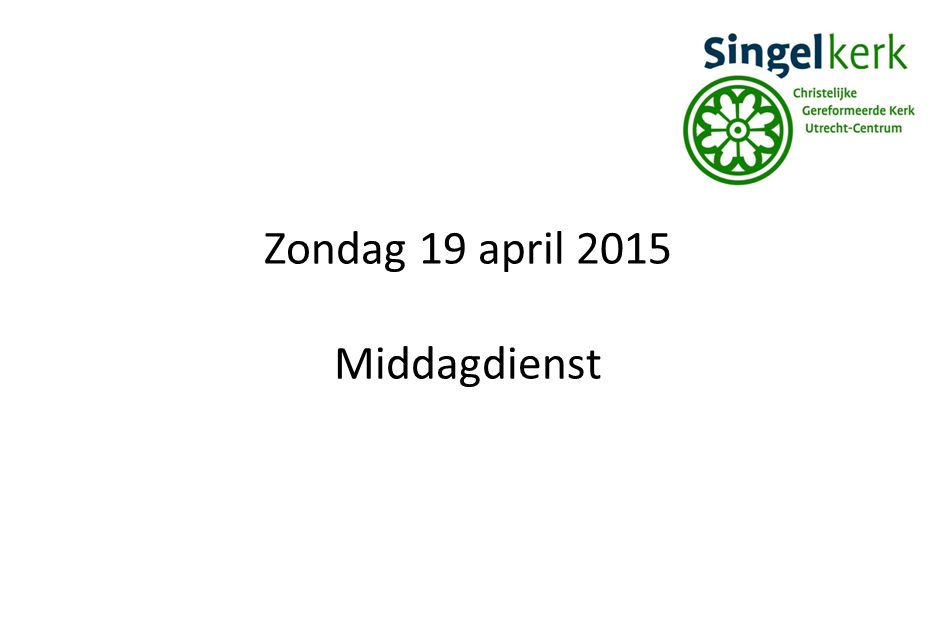 Zondag 19 april 2015 Middagdienst