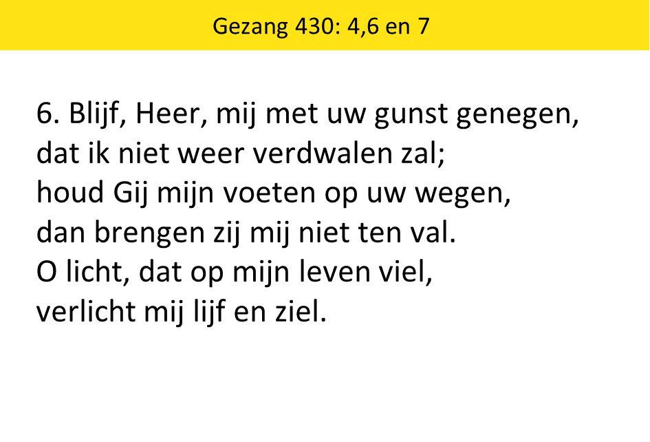 6. Blijf, Heer, mij met uw gunst genegen,