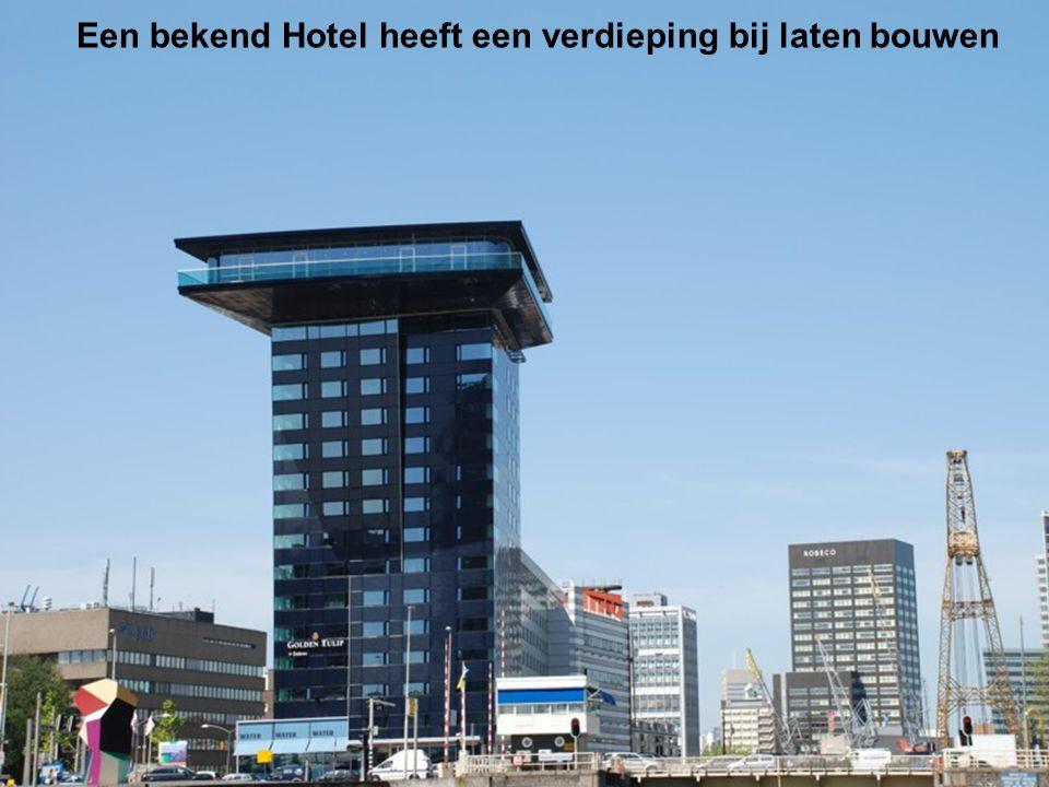 Een bekend Hotel heeft een verdieping bij laten bouwen