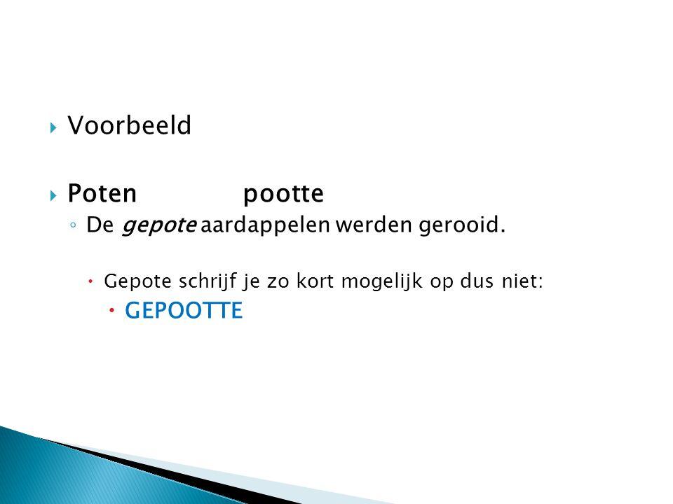 Voorbeeld Poten pootte GEPOOTTE De gepote aardappelen werden gerooid.