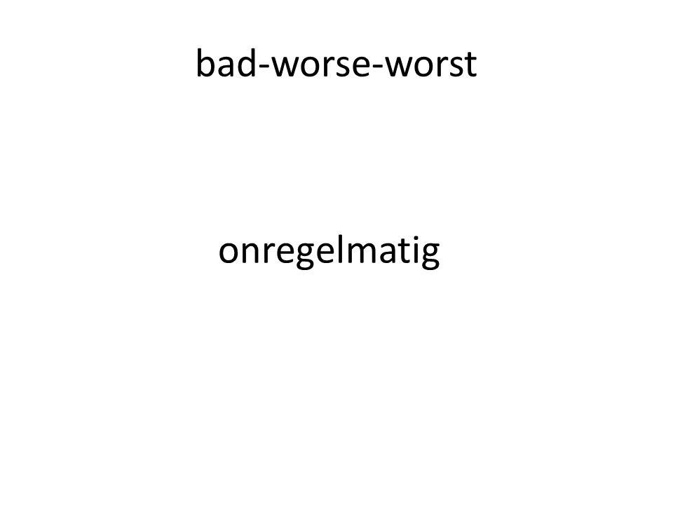 bad-worse-worst onregelmatig