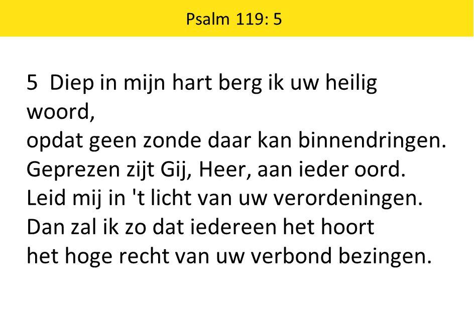 5 Diep in mijn hart berg ik uw heilig woord,