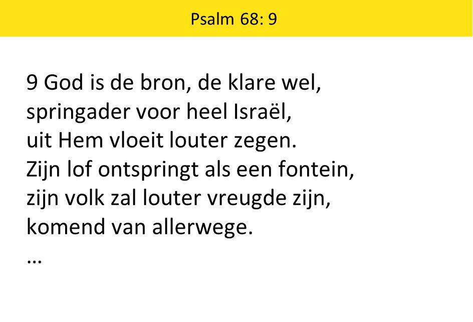 9 God is de bron, de klare wel, springader voor heel Israël,