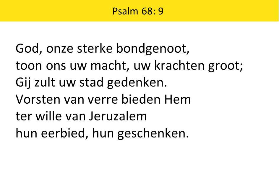 God, onze sterke bondgenoot, toon ons uw macht, uw krachten groot;