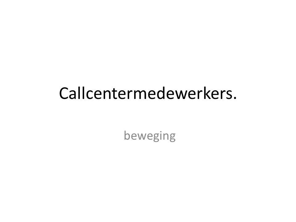 Callcentermedewerkers.