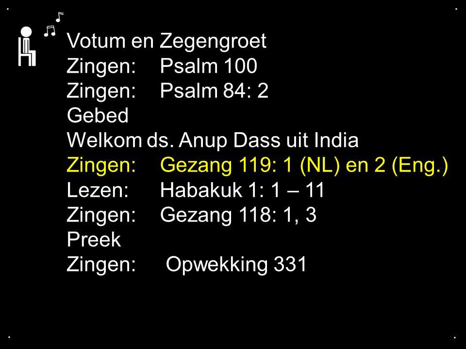 Welkom ds. Anup Dass uit India Zingen: Gezang 119: 1 (NL) en 2 (Eng.)
