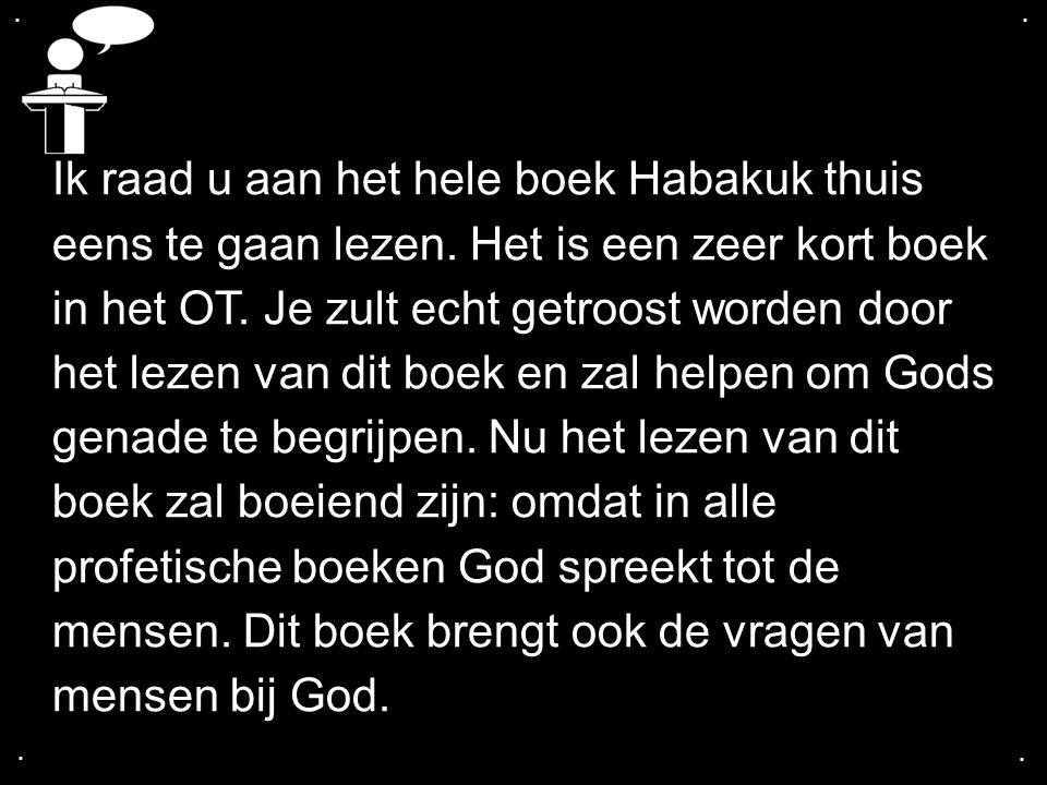 Ik raad u aan het hele boek Habakuk thuis