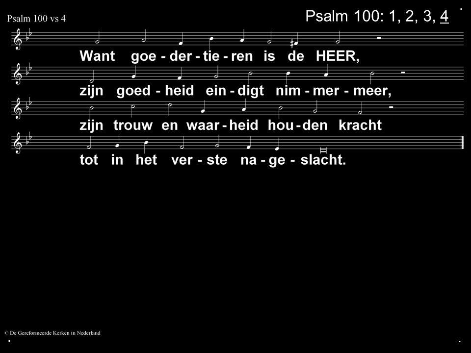 . Psalm 100: 1, 2, 3, 4 . .