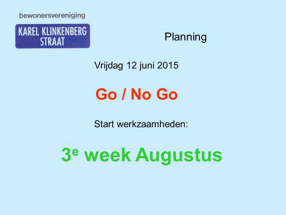 3e week Augustus Go / No Go Planning Vrijdag 12 juni 2015