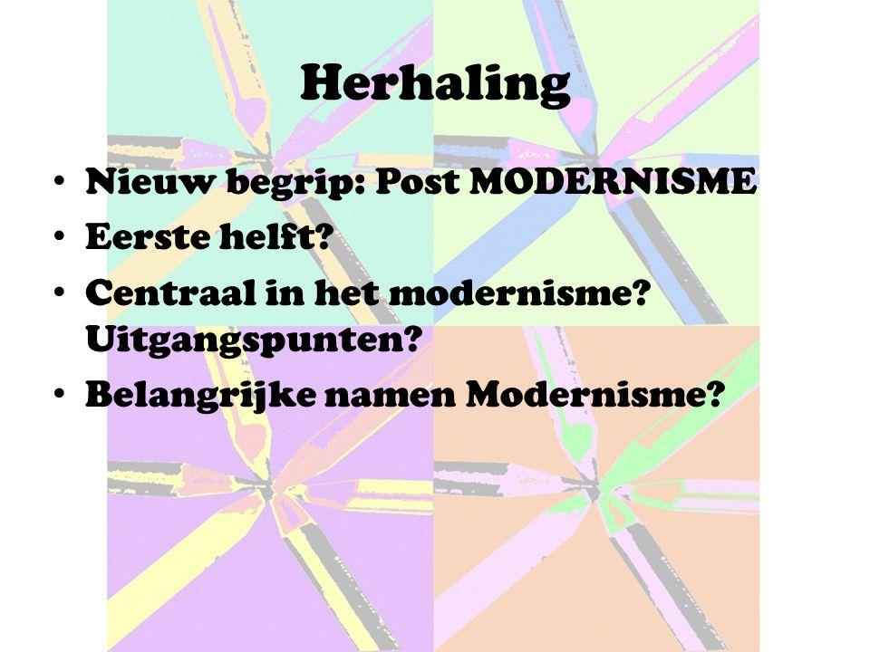 Herhaling Nieuw begrip: Post MODERNISME Eerste helft