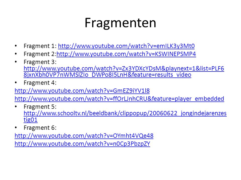 Fragmenten Fragment 1: http://www.youtube.com/watch v=emILK3y3Mt0