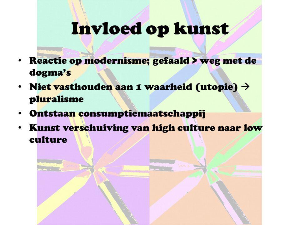 Invloed op kunst Reactie op modernisme; gefaald > weg met de dogma's. Niet vasthouden aan 1 waarheid (utopie)  pluralisme.