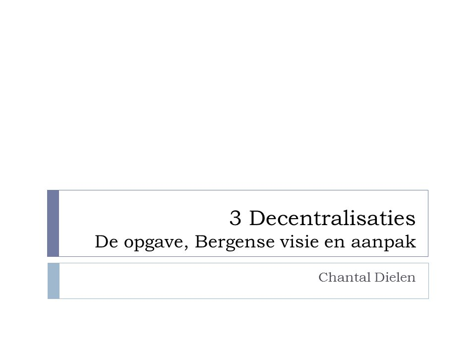 3 Decentralisaties De opgave, Bergense visie en aanpak