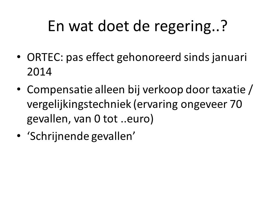 En wat doet de regering.. ORTEC: pas effect gehonoreerd sinds januari 2014.