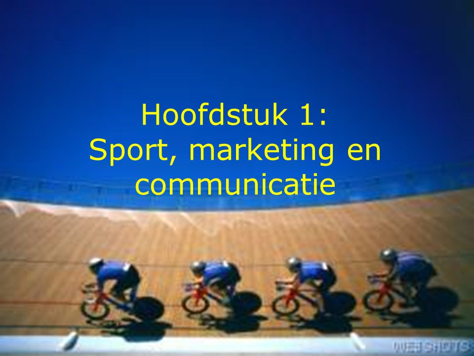 Hoofdstuk 1: Sport, marketing en communicatie