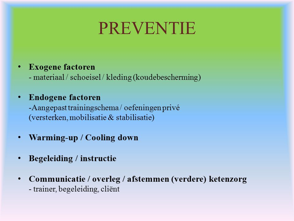 PREVENTIE Exogene factoren Endogene factoren Warming-up / Cooling down