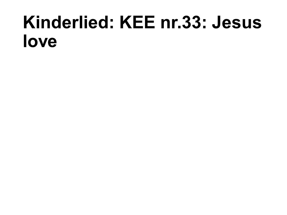 Kinderlied: KEE nr.33: Jesus love