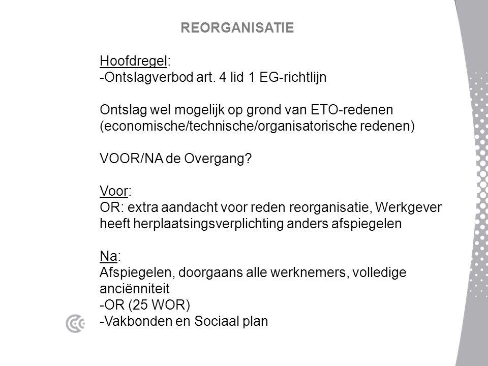 REORGANISATIE Hoofdregel: Ontslagverbod art. 4 lid 1 EG-richtlijn. Ontslag wel mogelijk op grond van ETO-redenen.