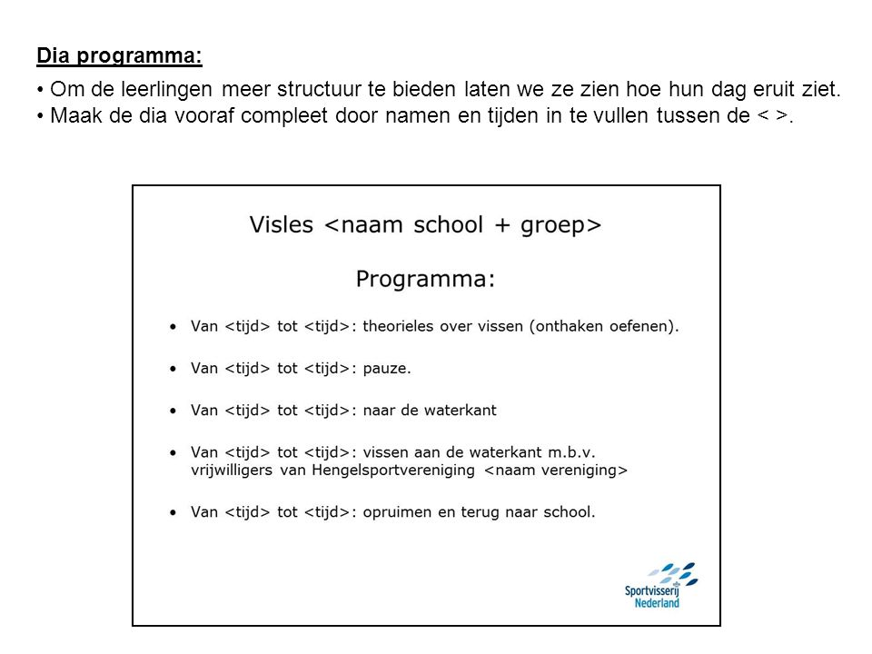 Dia programma: Om de leerlingen meer structuur te bieden laten we ze zien hoe hun dag eruit ziet.