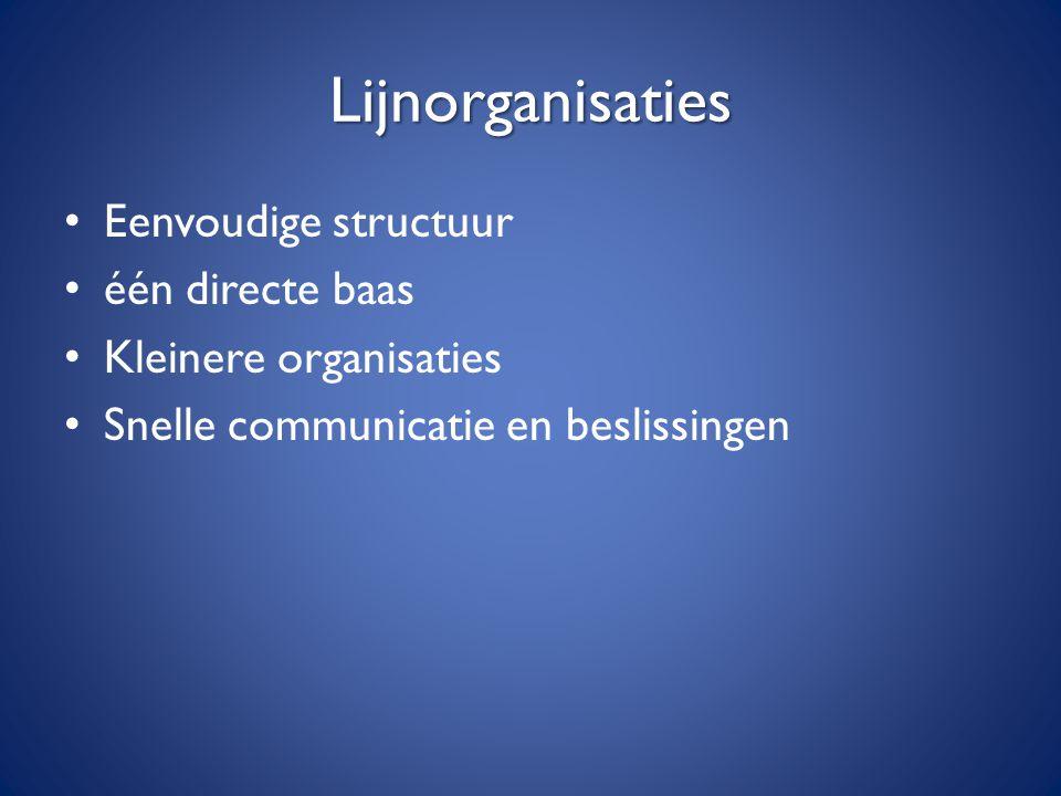 Lijnorganisaties Eenvoudige structuur één directe baas