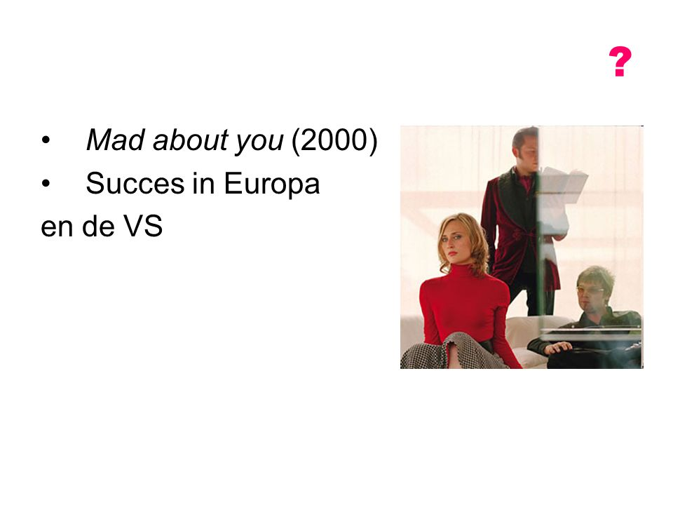 Mad about you (2000) Succes in Europa en de VS
