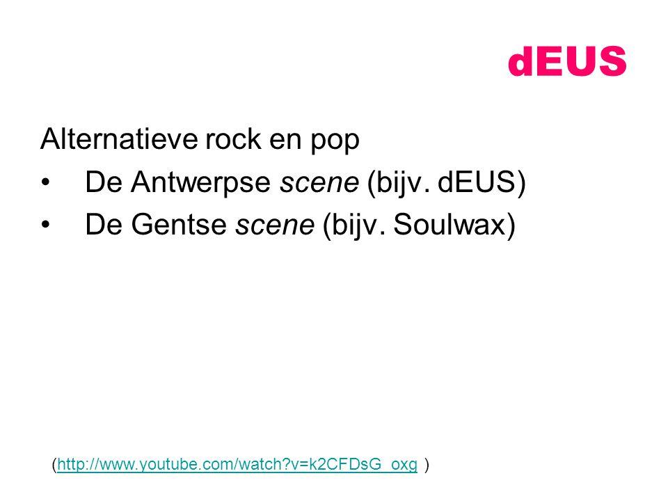 dEUS Alternatieve rock en pop De Antwerpse scene (bijv. dEUS)