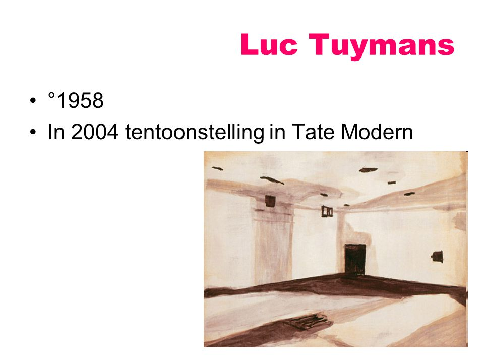 Luc Tuymans °1958 In 2004 tentoonstelling in Tate Modern