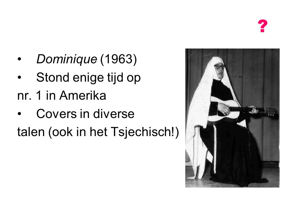 Dominique (1963) Stond enige tijd op nr. 1 in Amerika