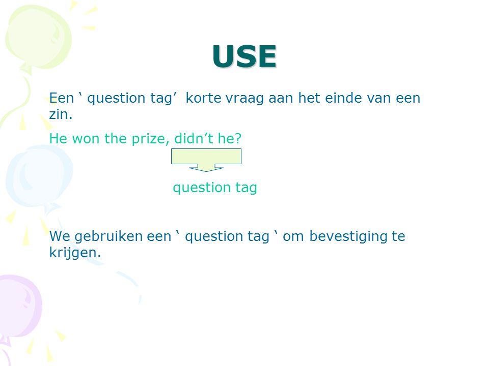 USE Een ' question tag' korte vraag aan het einde van een zin.